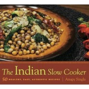 The Indian Slow Cooker by Anupy Singla
