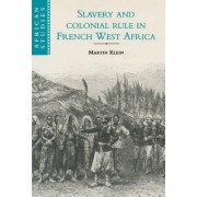 Slavery and Colonial Rule in French West Africa by Martin A. Klein
