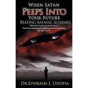 When Satan Peeps Into Your Future by Dr Ephraim J Udofia