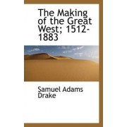 The Making of the Great West; 1512-1883 by Samuel Adams Drake