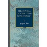 Physicalism, or Something Near Enough by Jaegwon Kim