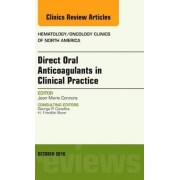 Direct Oral Anticoagulants in Clinical Practice: An Issue of Hematology/Oncology Clinics of North America by Jean Marie Connors