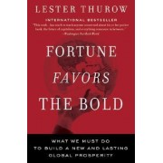 Fortune Favors The Bold: What We Must Do To Build A New And Lasting Global Prosperity by Lester C. Thurow