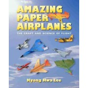 Amazing Paper Airplanes by Kyong Hwa Lee