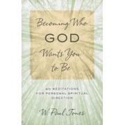 Becoming Who God Wants You to Be by W Paul Jones