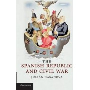 The Spanish Republic and Civil War by Julian Casanova