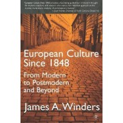 European Culture Since 1848 by James A. Winders