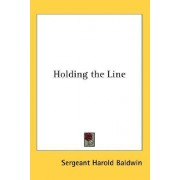 Holding the Line by Sergeant Harold Baldwin