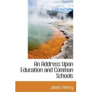 An Address Upon Education and Common Schools by James Henry
