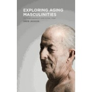 Exploring Aging Masculinities: The Body, Sexuality and Social Lives