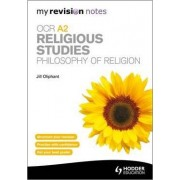 My Revision Notes: OCR A2 Religious Studies: Philosophy of Religion by Jill Oliphant