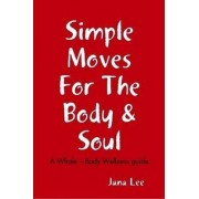 Simple Moves For The Body & Soul by Jana Lee