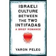 Israeli Culture Between the Two Intifadas by Yaron Peleg