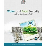 Water and Food Security in the Arabian Gulf by The Emirates Center for Strategic Studies and Research
