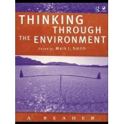 Thinking Through the Environment: Classic and Contemporary Readings by Mark J. Smith