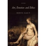 Art, Emotion and Ethics by Berys Gaut