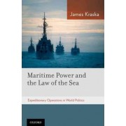 Maritime Power and the Law of the Sea: by James Kraska
