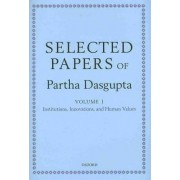 Selected Papers of Partha Dasgupta: Institutions, Innovations, and Human Values Volume I by Partha Dasgupta