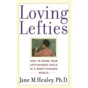 Loving Lefties: How to Raise Your Left Handed Child in a Right Handed World by Jane M. Healey