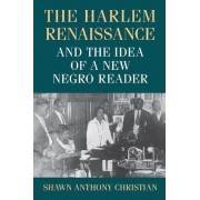 The Harlem Renaissance and the Idea of a New Negro Reader by Shawn Anthony Christian
