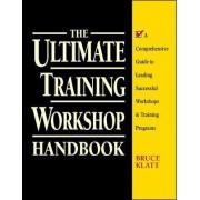 The Ultimate Training Workshop Handbook by Bruce Klatt