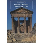 Roman Imperial Architecture by J. B. Ward-Perkins