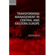Transforming Management in Central and Eastern Europe by Professor of Organizational Behaviour Roderick Martin