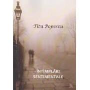 Intimplari Sentimentale - Titu Popescu
