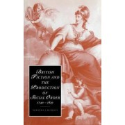 British Fiction and the Production of Social Order, 1740-1830 by Miranda J. Burgess