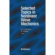 Selected Topics in Nonlinear Wave Mechanics by C.I. Christov