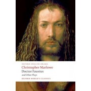 Doctor Faustus and Other Plays: Doctor Faustus, A- and B-Texts; The Jew of Malta; Edward II Parts I and II by Christopher Marlowe