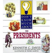 Don't Know Much about the Presidents by Kenneth C Davis