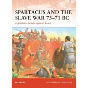 Spartacus and the Slave War 73-71 BC by Nic Fields