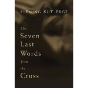 Seven Last Words from the Cross by Fleming Rutledge
