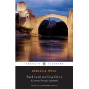 Black Lamb and Grey Falcon; A Journey Through Yugoslavia by Rebecca West