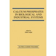 Calcium Phosphates in Biological and Industrial Systems by Zahid Amjad