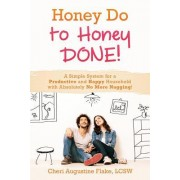 Honey Do to Honey Done!: A Simple System for a Productive and Happy Household with Absolutely No More Nagging!