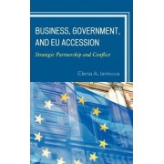 Business, Government, and EU Accession by Elena A. Iankova