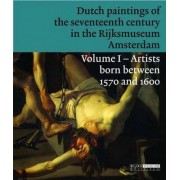 Dutch Paintings of the Seventeenth Century in the Rijksmuseum Amsterdam: Artists Born Between 1570 and 1600 v. 1 by Jonathan Bikker