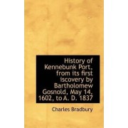 History of Kennebunk Port, from Its First Iscovery by Bartholomew Gosnold, May 14, 1602, to A. D. 18 by Charles Bradbury