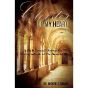 Cloister of My Heart: A Do It Yourself Retreat for Those Seeking Solitude of the Heart in Prayer
