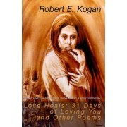 Love Heals: 31 Days of Loving You and Other Poems by Robert E Kogan