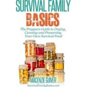 The Prepper's Guide to Drying, Canning and Preserving Your Own Survival Food by Macenzie Guiver