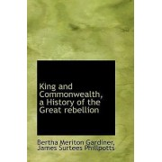 King and Commonwealth, a History of the Great Rebellion by Bertha Meriton Gardiner