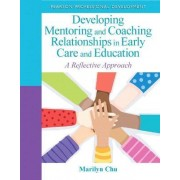 Developing Mentoring and Coaching Relationships in Early Care and Education by Marilyn Chu