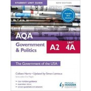 AQA A2 Government & Politics Student Unit Guide New Edition: Unit 4a the Government of the USA Updated: Unit 4A by Colleen Harris