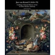 Jan Van Kessel I (1626-1679): Crafting a Natural History of Art in Early Modern Antwerp