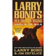 Larry Bond's Red Dragon Rising: Shock of War by Larry Bond
