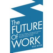 The Future of Work: Don't Be a Follower: Lead the Pack and Find Your Place in the New Market for Work! This Book Will Show You How.