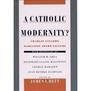 A Catholic Modernity? by James L. Heft